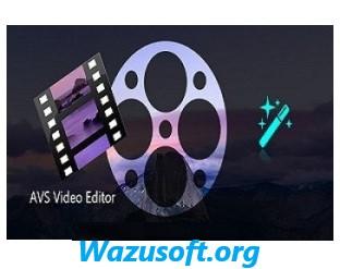 AVS Video Editor Crack - Wazusoft.org